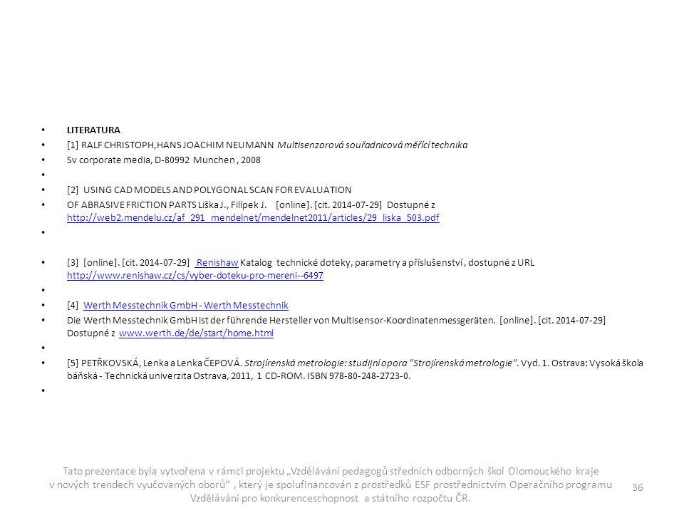 LITERATURA [1] Ralf Christoph,Hans Joachim Neumann Multisenzorová souřadnicová měřící technika. Sv corporate media, D-80992 Munchen , 2008.